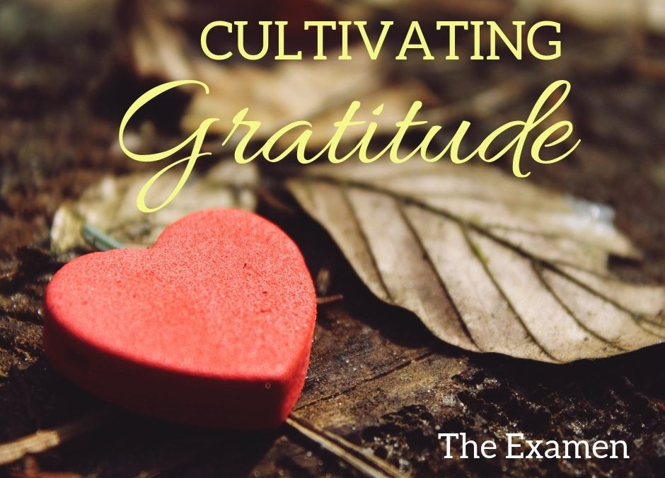 Cultivating Gratitude: The Examen