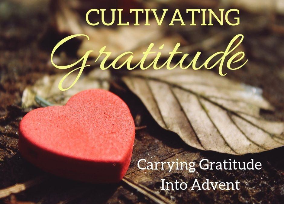Cultivating Gratitude: Carrying Gratitude into Advent