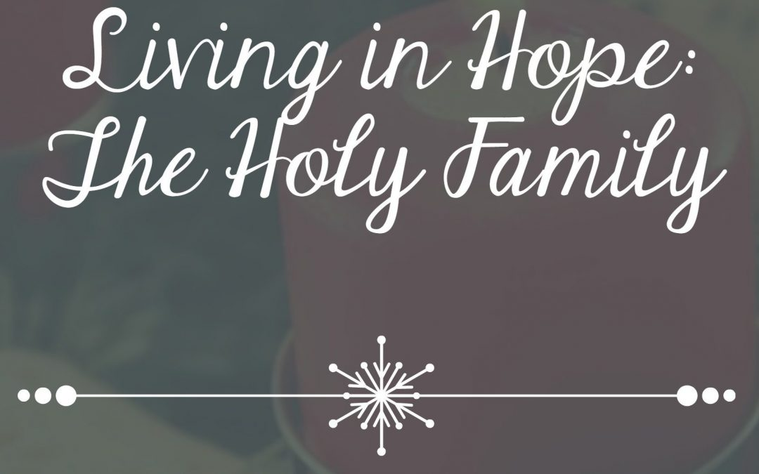 Living In Hope: The Holy Family
